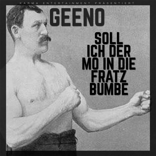 Geeno_SollIchDerMoInDeFratzBumbe